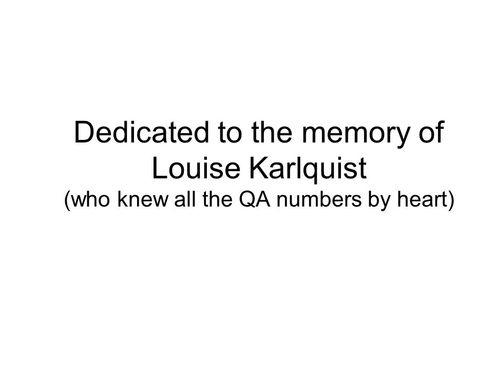 Dedicated to the memory of Louise Karlquist (who knew all the QA numbers by heart)
