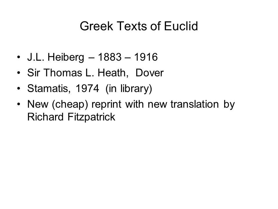 Greek Texts of Euclid J.L. Heiberg – 1883 – 1916 Sir Thomas L.