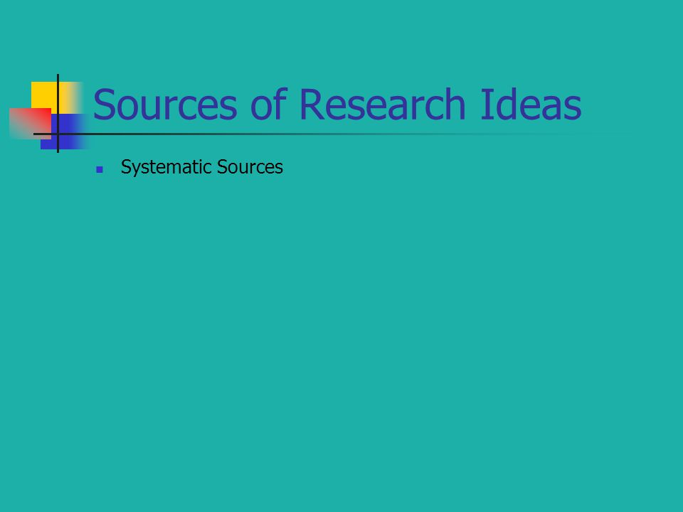 Sources of Research Ideas Systematic Sources