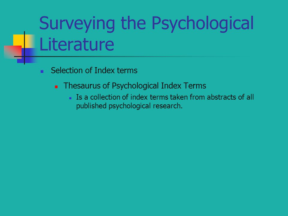 Surveying the Psychological Literature Selection of Index terms Thesaurus of Psychological Index Terms Is a collection of index terms taken from abstracts of all published psychological research.