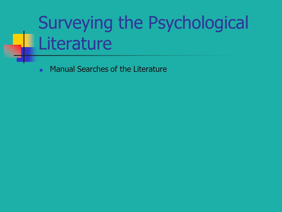 Surveying the Psychological Literature Manual Searches of the Literature