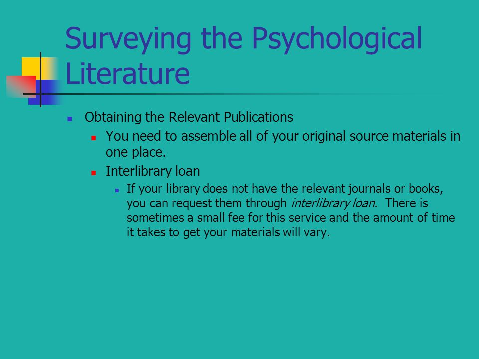 Surveying the Psychological Literature Obtaining the Relevant Publications You need to assemble all of your original source materials in one place.