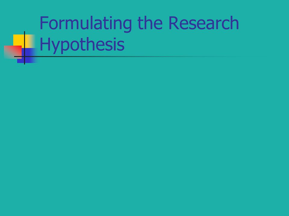 Formulating the Research Hypothesis