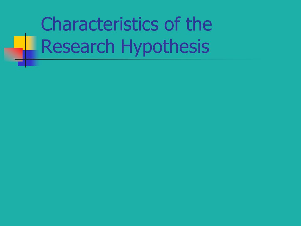 Characteristics of the Research Hypothesis