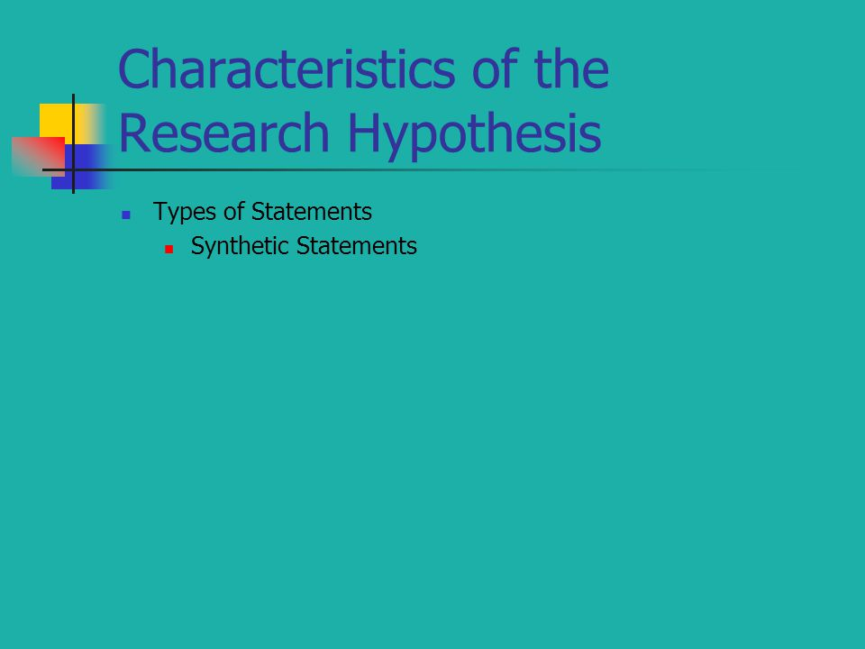 Characteristics of the Research Hypothesis Types of Statements Synthetic Statements