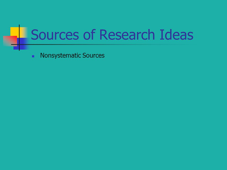 Sources of Research Ideas Nonsystematic Sources