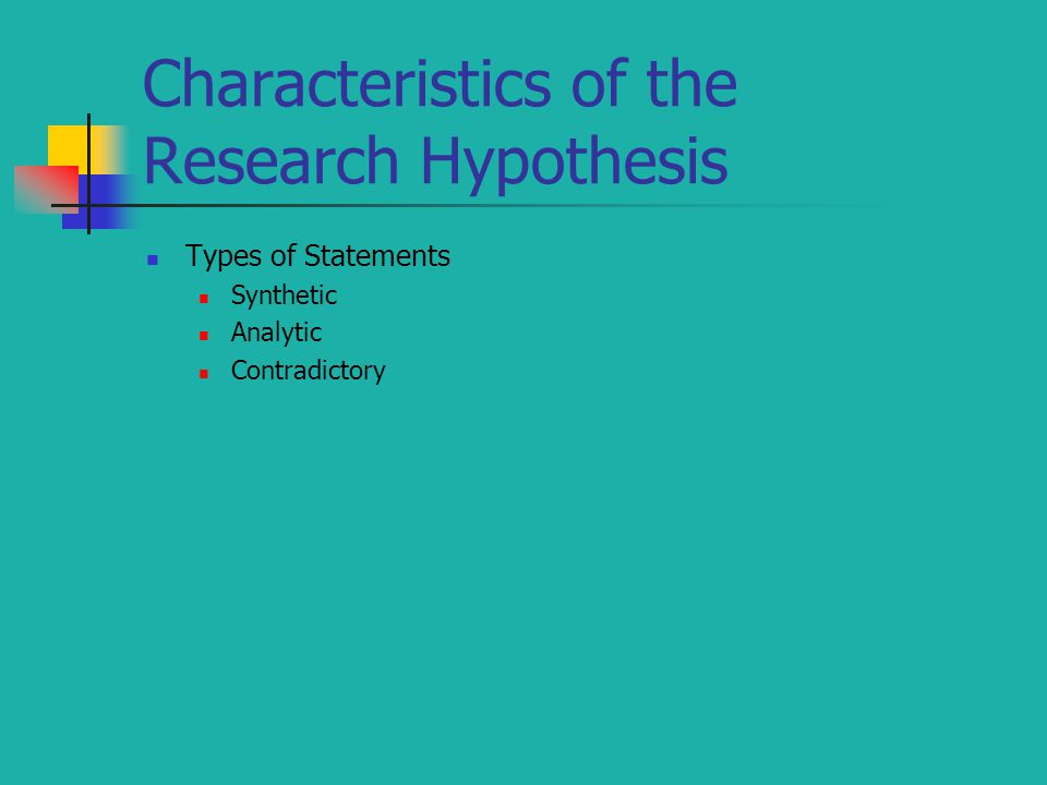 Characteristics of the Research Hypothesis Types of Statements Synthetic Analytic Contradictory