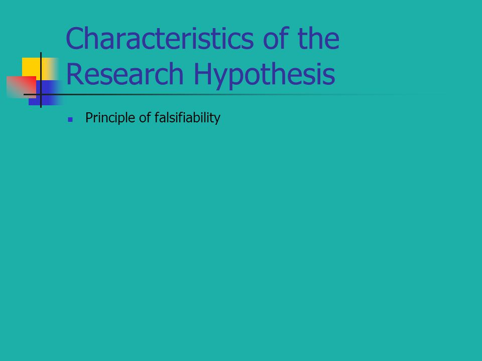 Characteristics of the Research Hypothesis Principle of falsifiability