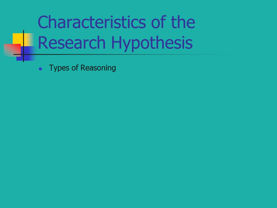 Characteristics of the Research Hypothesis Types of Reasoning