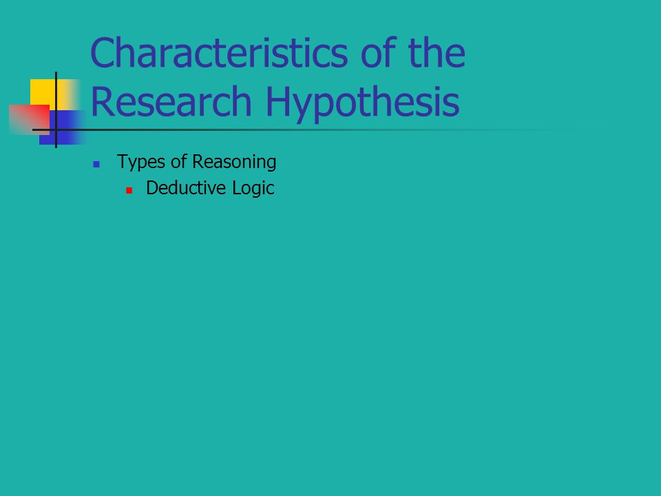 Characteristics of the Research Hypothesis Types of Reasoning Deductive Logic