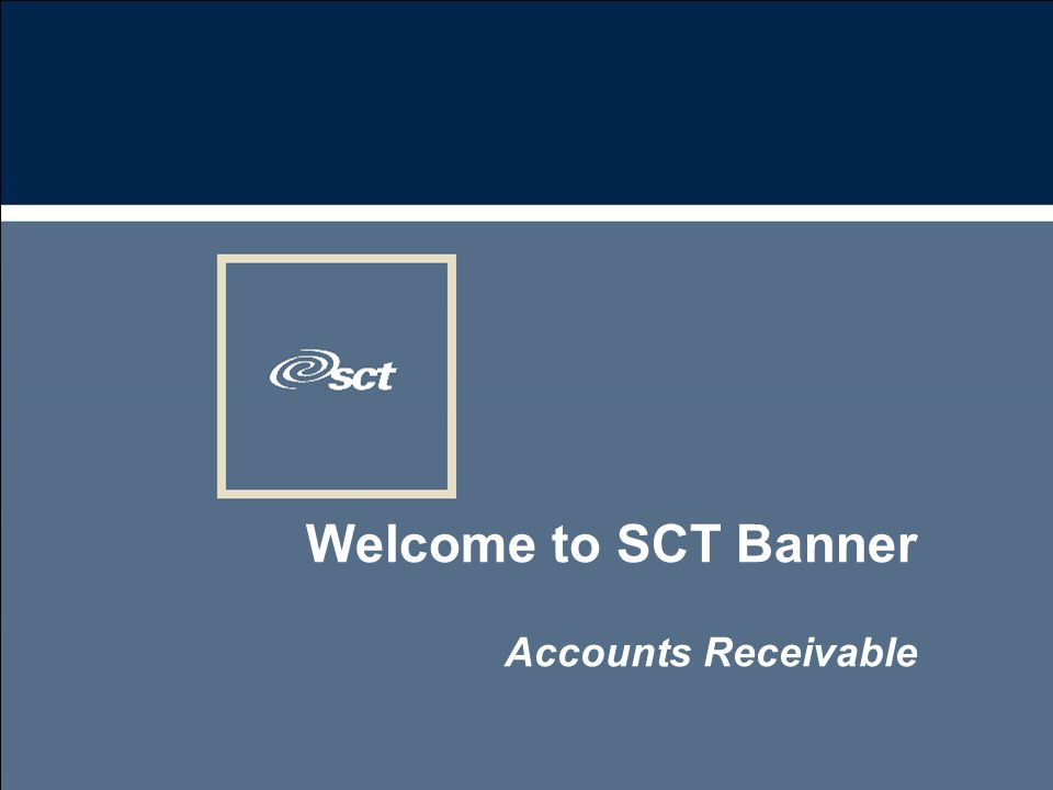 Welcome to SCT Banner Accounts Receivable