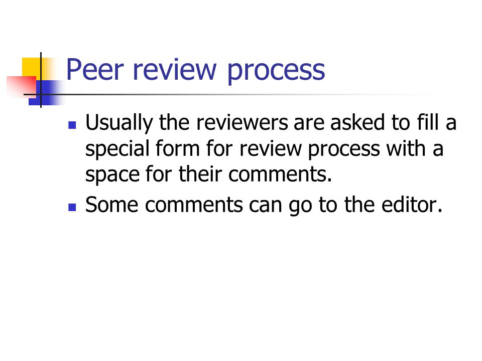 Peer review process Usually the reviewers are asked to fill a special form for review process with a space for their comments.