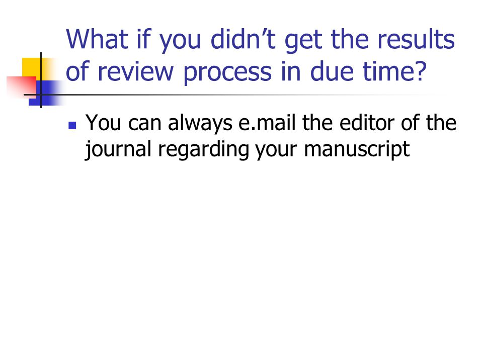 What if you didn't get the results of review process in due time.