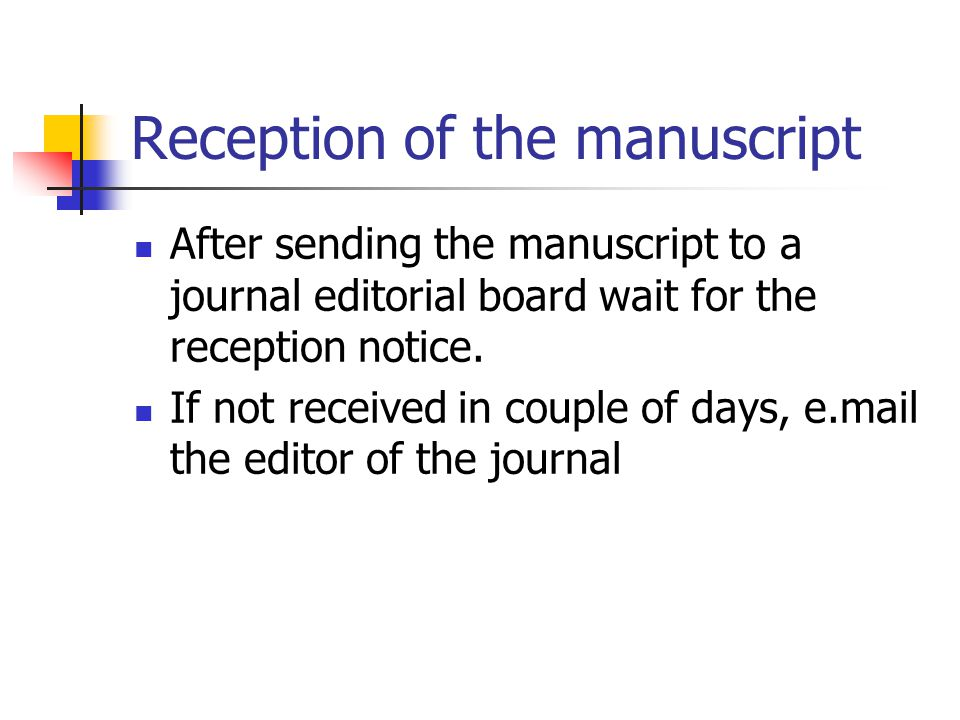 Reception of the manuscript After sending the manuscript to a journal editorial board wait for the reception notice.