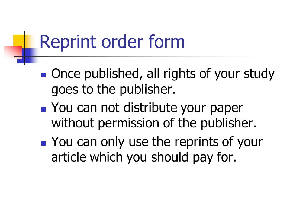 Reprint order form Once published, all rights of your study goes to the publisher.