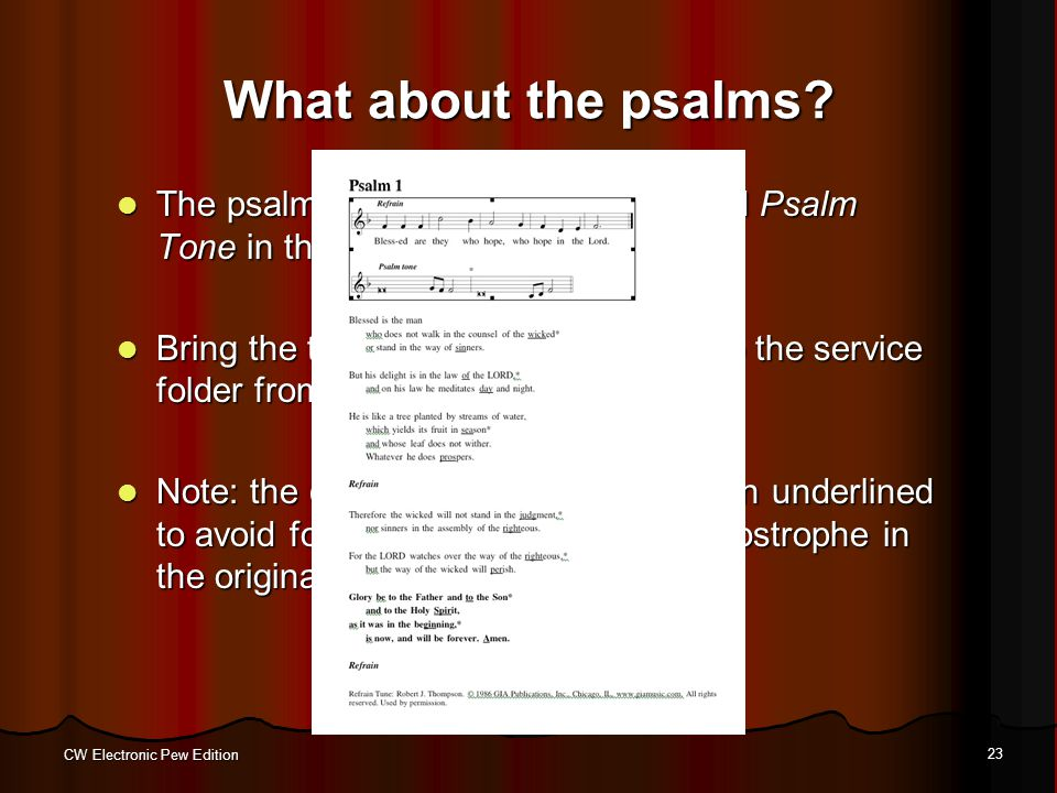 CW Electronic Pew Edition 23 What about the psalms? The psalms have only the Refrain and Psalm Tone in the graphic. The psalms have only the Refrain a
