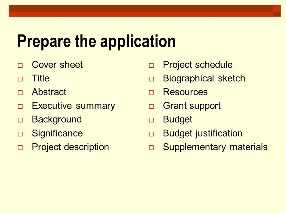 Prepare the application  Cover sheet  Title  Abstract  Executive summary  Background  Significance  Project description  Project schedule  Bi