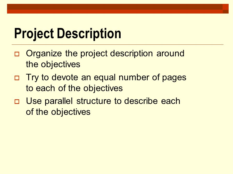 Project Description  Organize the project description around the objectives  Try to devote an equal number of pages to each of the objectives  Use
