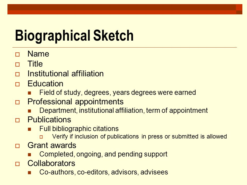 Biographical Sketch  Name  Title  Institutional affiliation  Education Field of study, degrees, years degrees were earned  Professional appointme