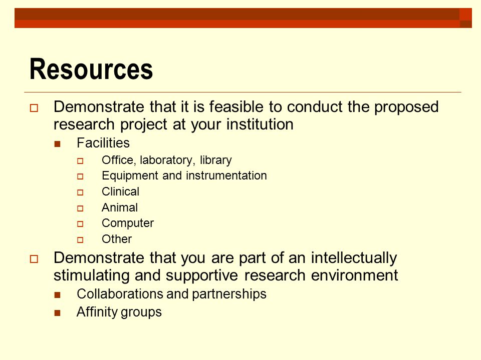 Resources  Demonstrate that it is feasible to conduct the proposed research project at your institution Facilities  Office, laboratory, library  Eq