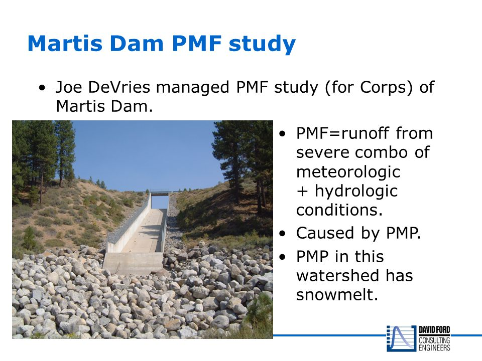 Martis Dam PMF study Joe DeVries managed PMF study (for Corps) of Martis Dam.