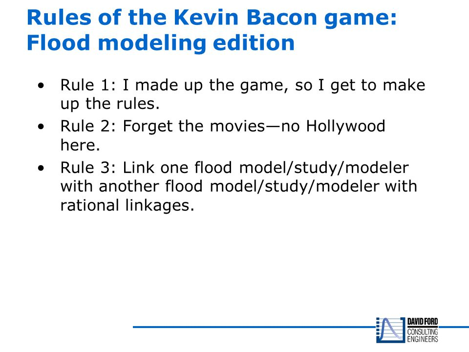Rules of the Kevin Bacon game: Flood modeling edition Rule 1: I made up the game, so I get to make up the rules.