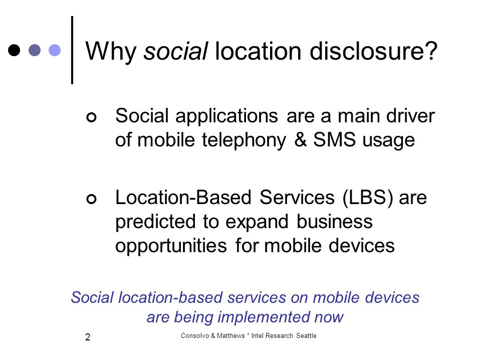 Consolvo & Matthews * Intel Research Seattle 23 Disclosing something Willing to disclose location to 77% of the 3,798 requests What they disclosed… Various levels of disclosure are also useful 77%Exact address, Generic place name, X streets 19%City, Neighborhood, ZIP Code 5%State, Country
