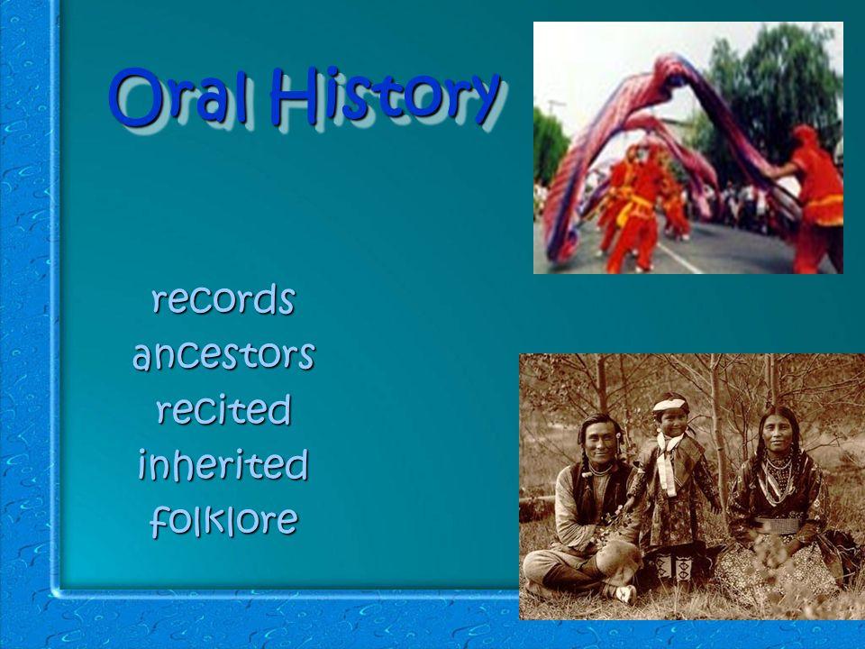 Oral History recordsancestorsrecitedinheritedfolklore