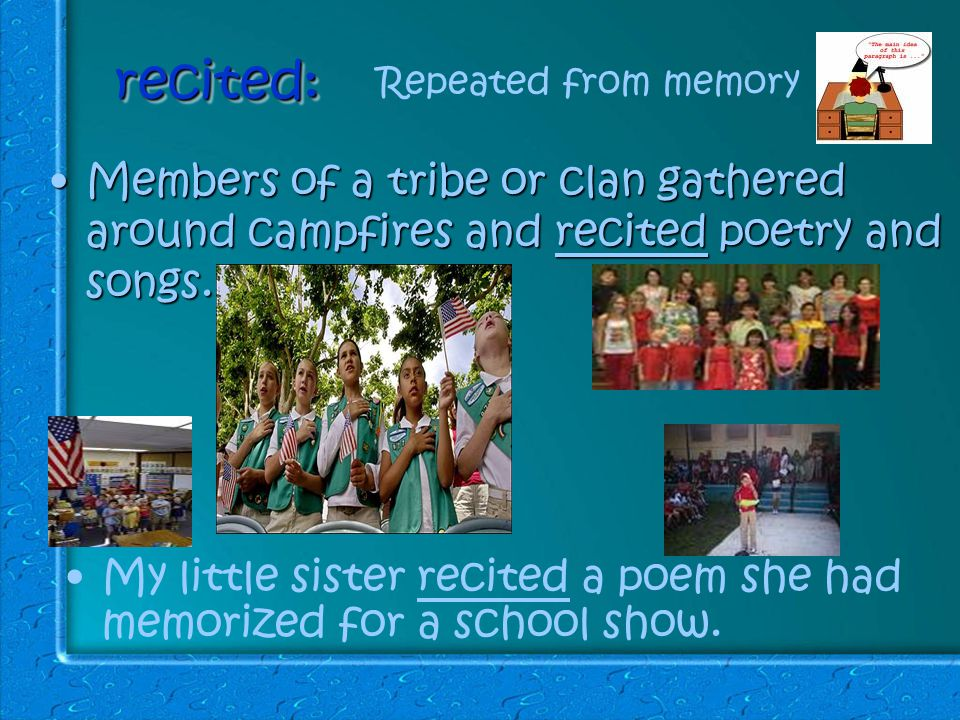 recited:recited: Members of a tribe or clan gathered around campfires and recited poetry and songs.Members of a tribe or clan gathered around campfires and recited poetry and songs.
