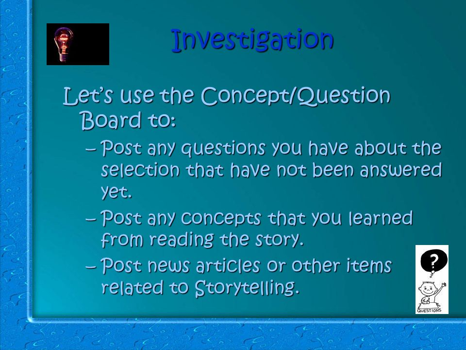 Investigation Let's use the Concept/Question Board to: –Post any questions you have about the selection that have not been answered yet.