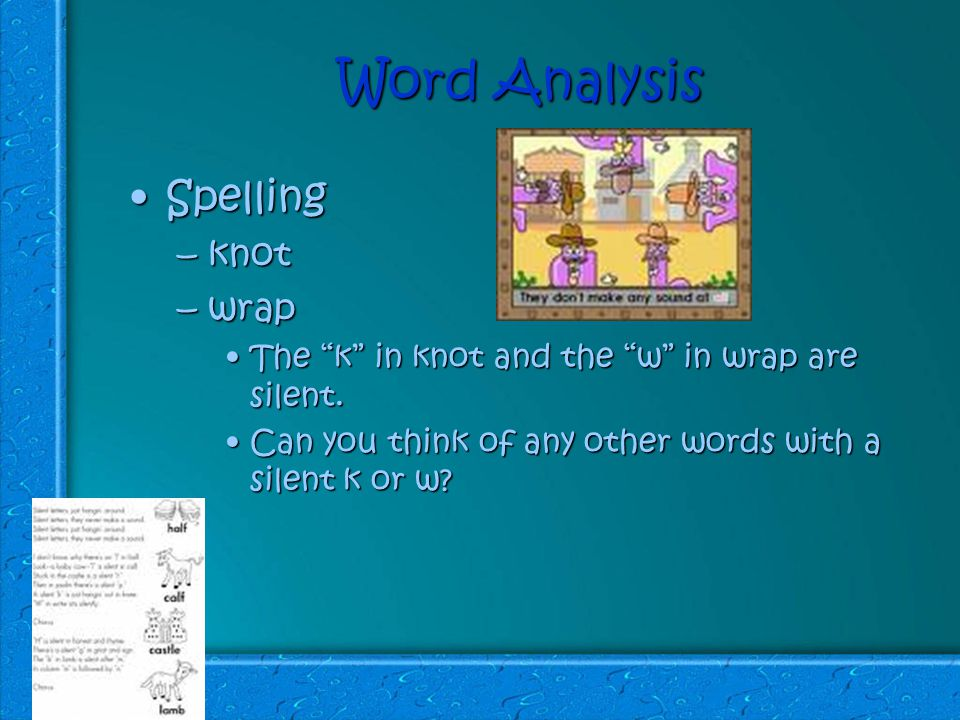Word Analysis SpellingSpelling –knot –wrap The k in knot and the w in wrap are silent.The k in knot and the w in wrap are silent.