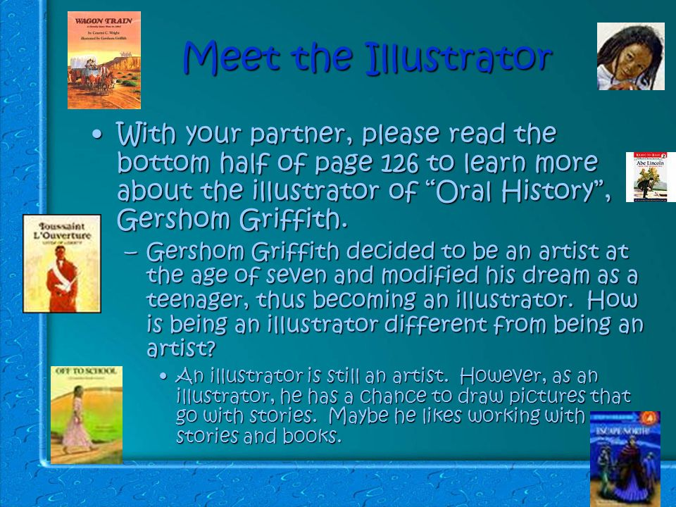 Meet the Illustrator With your partner, please read the bottom half of page 126 to learn more about the illustrator of Oral History , Gershom Griffith.With your partner, please read the bottom half of page 126 to learn more about the illustrator of Oral History , Gershom Griffith.