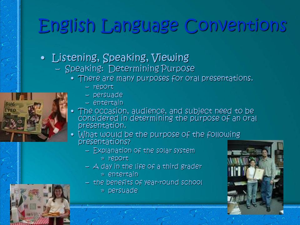 English Language Conventions Listening, Speaking, ViewingListening, Speaking, Viewing –Speaking: Determining Purpose There are many purposes for oral presentations.There are many purposes for oral presentations.