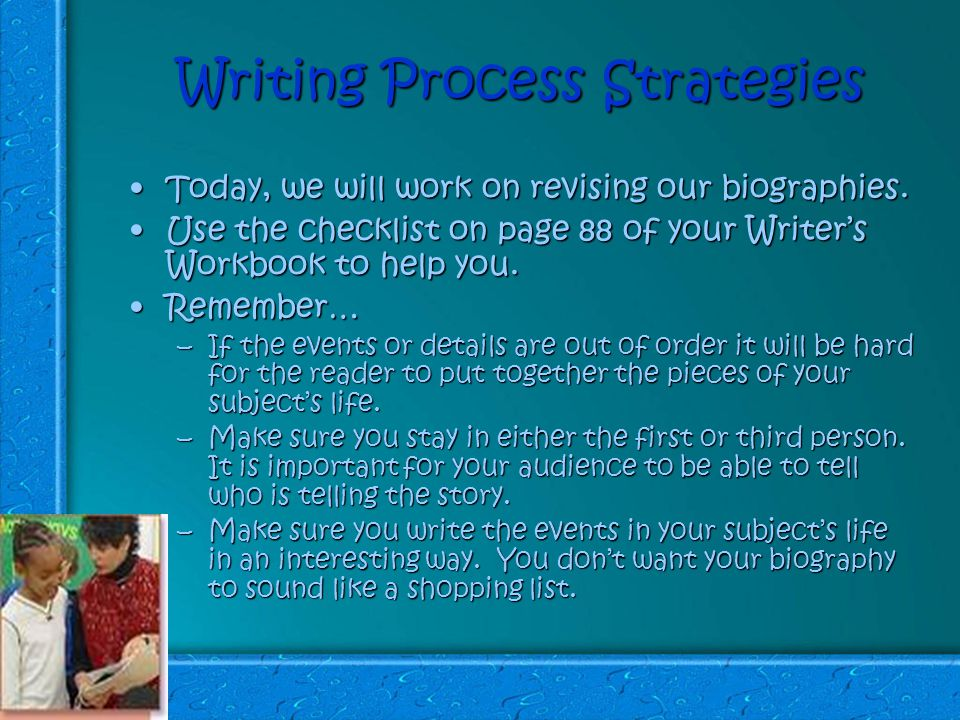 Writing Process Strategies Today, we will work on revising our biographies.Today, we will work on revising our biographies.