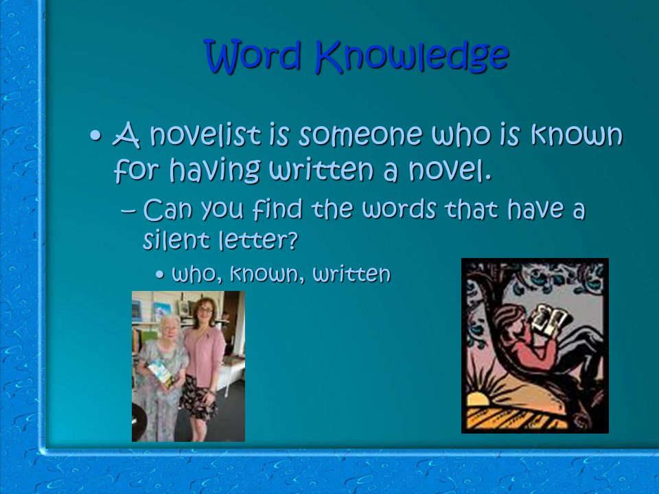Word Knowledge A novelist is someone who is known for having written a novel.A novelist is someone who is known for having written a novel.