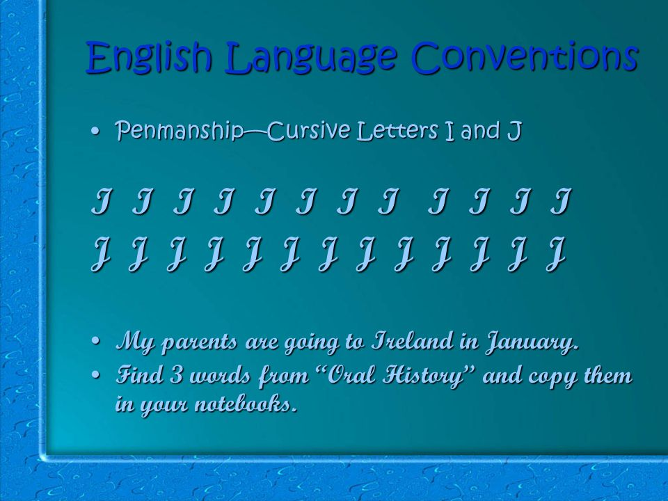 English Language Conventions Penmanship—Cursive Letters I and JPenmanship—Cursive Letters I and J I I I I I I I I I I I I J J J J J J J J J J J J J My parents are going to Ireland in January.My parents are going to Ireland in January.