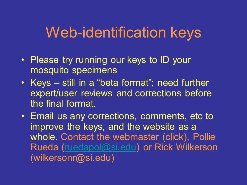 Web-identification keys Please try running our keys to ID your mosquito specimens Keys – still in a beta format ; need further expert/user reviews and corrections before the final format.