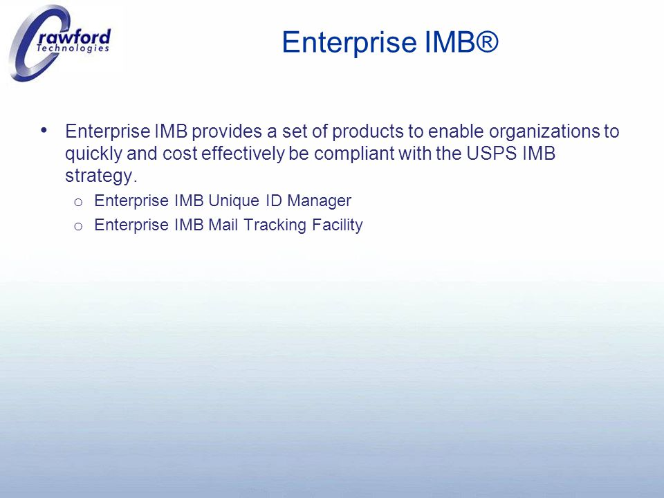 Enterprise IMB® Enterprise IMB provides a set of products to enable organizations to quickly and cost effectively be compliant with the USPS IMB strategy.