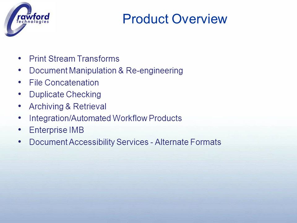 Product Overview Print Stream Transforms Document Manipulation & Re-engineering File Concatenation Duplicate Checking Archiving & Retrieval Integration/Automated Workflow Products Enterprise IMB Document Accessibility Services - Alternate Formats