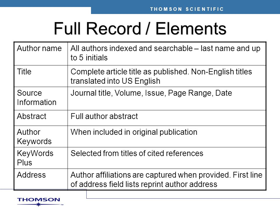 T H O M S O N S C I E N T I F I C Full Record / Elements Author nameAll authors indexed and searchable – last name and up to 5 initials TitleComplete
