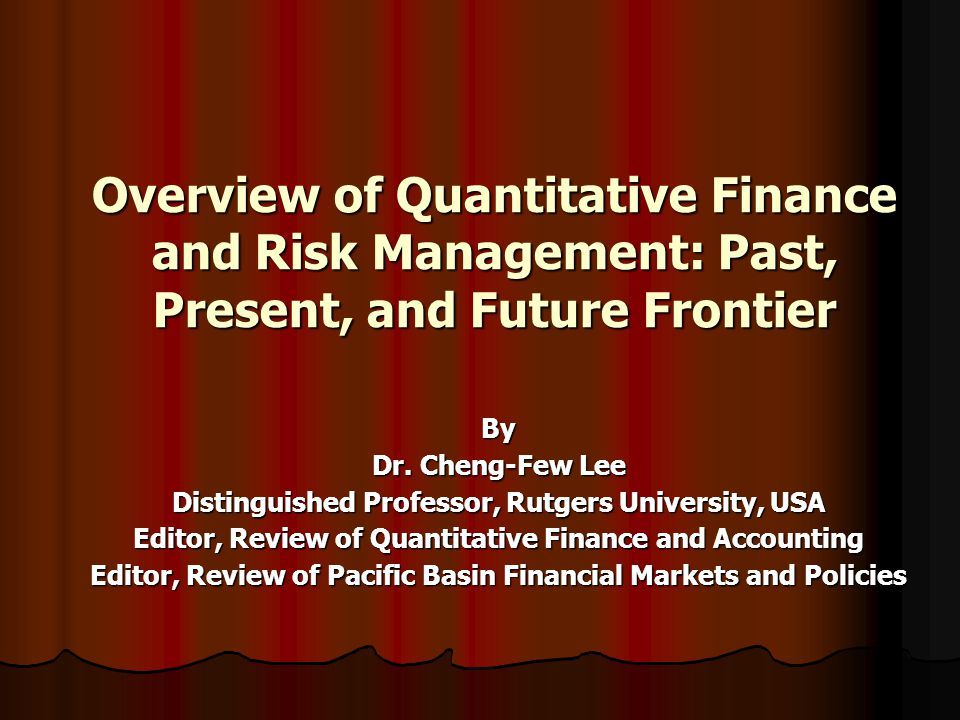 Overview of Quantitative Finance and Risk Management: Past, Present, and Future Frontier By Dr.