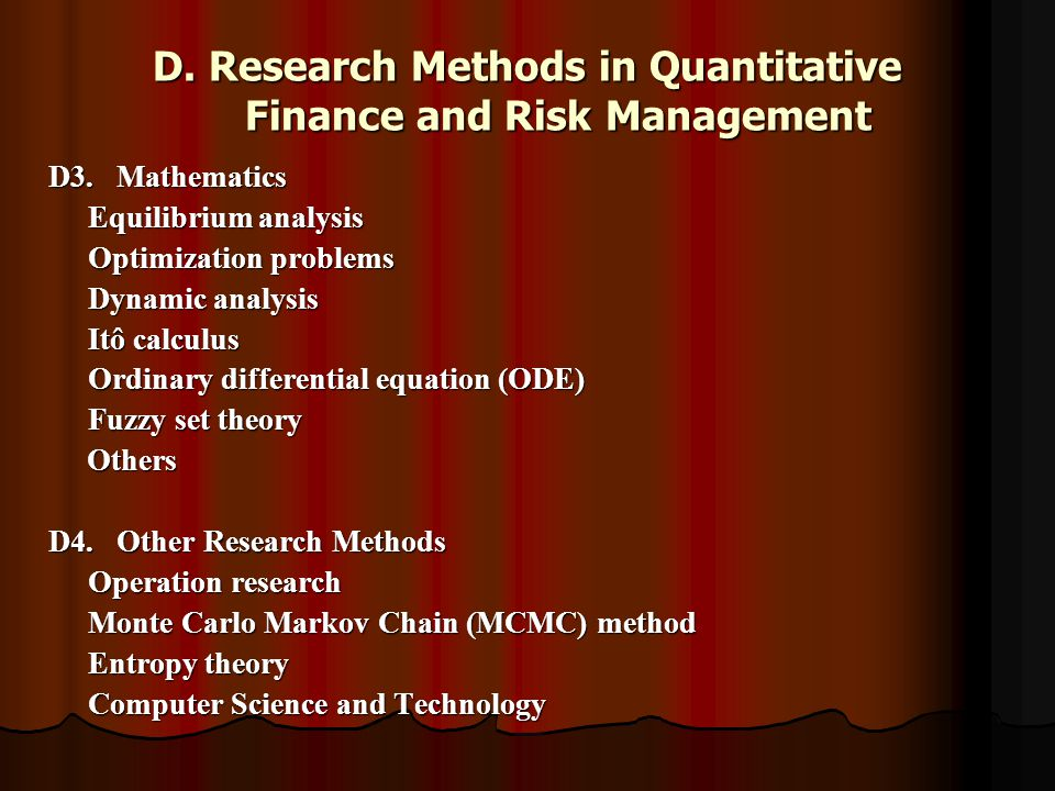 D. Research Methods in Quantitative Finance and Risk Management D3. Mathematics Equilibrium analysis Optimization problems Dynamic analysis Itô calcul