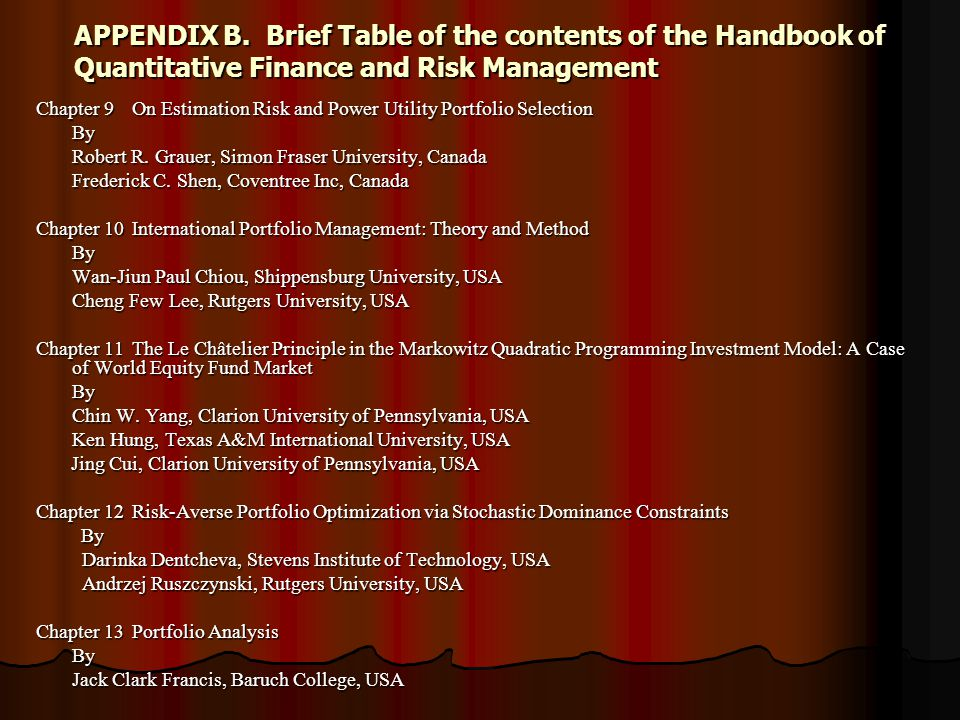 APPENDIX B.Brief Table of the contents of the Handbook of Quantitative Finance and Risk Management Chapter 9On Estimation Risk and Power Utility Portfolio Selection By Robert R.