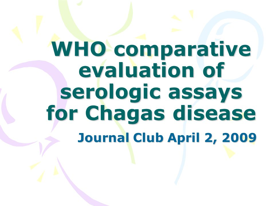 WHO comparative evaluation of serologic assays for Chagas disease Journal Club April 2, 2009