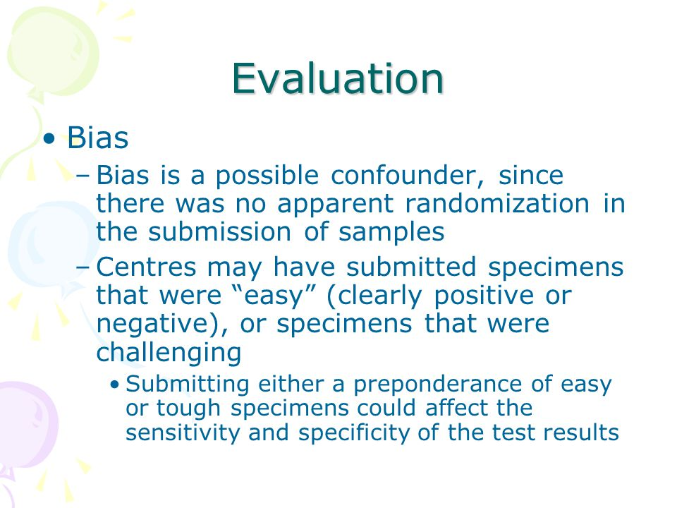 Evaluation Bias –Bias is a possible confounder, since there was no apparent randomization in the submission of samples –Centres may have submitted spe