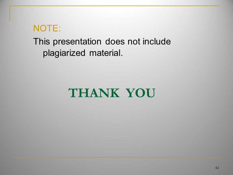 THANK YOU 42 NOTE: This presentation does not include plagiarized material.