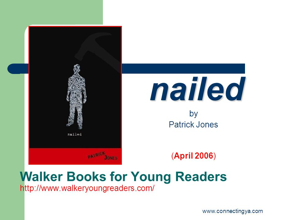 Walker Books for Young Readers   nailed by Patrick Jones (April 2006)