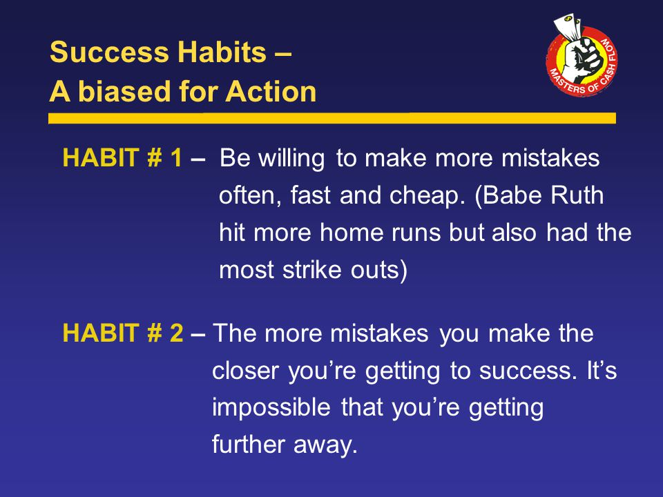 HABIT # 1 – Be willing to make more mistakes often, fast and cheap.