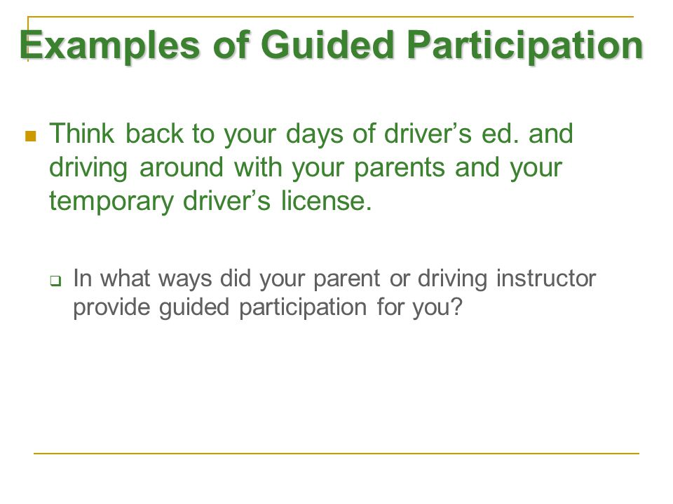 Examples of Guided Participation Think back to your days of driver's ed.