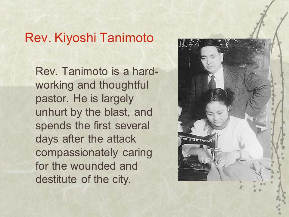 Rev. Kiyoshi Tanimoto Rev. Tanimoto is a hard- working and thoughtful pastor.